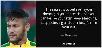 Football Dream Quotes Best of TOP 24 QUOTES BY NEYMAR AZ Quotes