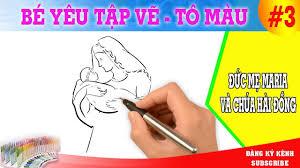 Hướng dẫn bé tập vẽ Đức Mẹ Maria và Chúa Hài Đồng Giêsu - YouTube