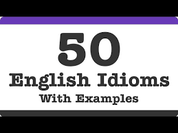 most common idioms in english examples of the sentences 50 most common idioms in english examples of the sentences