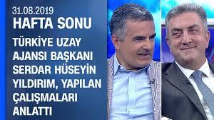 Türkiye Uzay Ajansı Başkanı S. Hüseyin Yıldırım, yapılan çalışmaları  anlattı - Hafta Sonu 31.08.2019 - YouTube