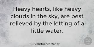 Heavy Heart Quotes Custom Christopher Morley Heavy Hearts Like Heavy Clouds In The Sky Are