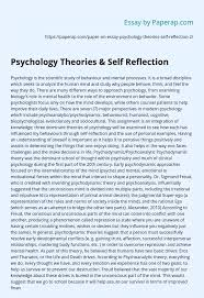 If you're writing a reflection on a certain text, annotate your initial emotions and thoughts while reading it. Psychology Theories Self Reflection Essay Example