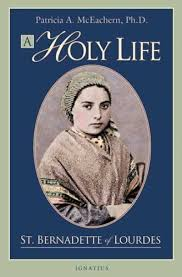 A Holy Life: The Writings of St. Bernadette of Lourdes by Patricia ...