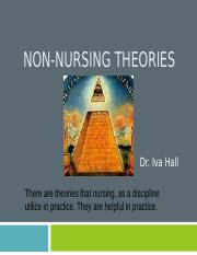 Non-nursing Theories 2213 Summer 2016.ppt - NON-NURSING THEORIES Dr Iva Hall  There are theories that nursing as a discipline utilize in practice They |  Course Hero
