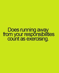 Running Away Quotes Stunning Does Running Away From Your Responsibilities Count As Exercising