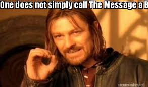 Meme Maker - One does not simply call The Message a Bible because ... via Relatably.com
