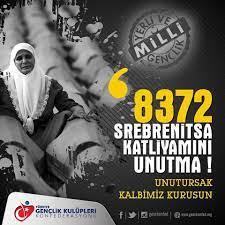 Türkiye Gençlik Kulüpleri Konfederasyonu - UNUTURSAK KALBİMİZ KURUSUN ! 21.  Yüzyılın Avrupasında Tüm İnsanlığın Gözü Önünde 9 Bin'e Yakın Müslümanın  öldürüldüğü, Srebrenitsa Katliamı Unutmadık ve Unutturmayacağız...  www.genckonfed.org Türkiye Gençlik ...