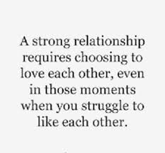 Quotes About Choosing Love Adorable A Strong Relationship Requires Choosing To Love Each Other Even In
