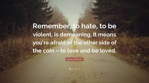 James Baldwin Quote Remember To Hate To Be Violent Is Demeaning