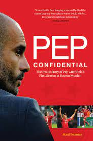 Pep Confidential: The Inside Story of Pep Guardiola's First Season at  Bayern Munich: Perarnau, Marti: 9781909715257: Amazon.com: Books