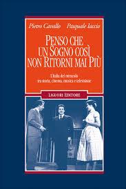 Penso che un sogno così non ritorni mai più - L'Italia del miracolo tra  storia, cinema, musica e televisione e-book, Pietro Cavallo, Pasquale  Iaccio, Liguori, - LibreriadelGiurista.it