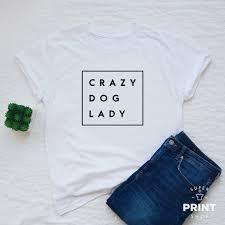 Funny Dog Shirt Crazy Dog Lady T Shirt Dog Mom Dog Mama Funny Dog Owner Gift