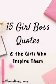 Inspirational Quotes For Girls 100 Girl Boss Quotes the Girls Who Inspire Them 23