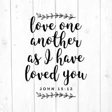 Love one another as I have loved you Svg, Bible Verse, Religious Design,  Wedding Gift, Jesus, Easter, Wedding Sign, Proposal - So Fontsy