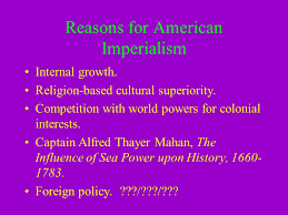 Reasons For Imperialism American Imperialism Reasons For American Imperialism Internal