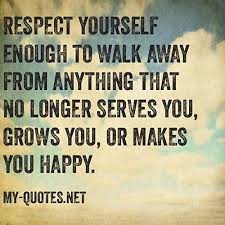 Love And Respect Yourself Quotes Best Of Respect Yourself Enough To Walk Away MyQuotesNET