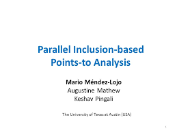 Parallel Inclusion-based Points-to Analysis Mario Méndez-Lojo Augustine  Mathew Keshav Pingali The University of Texas at Austin (USA) ppt download