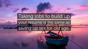 warren buffett quote taking jobs to build up your resume is the warren buffett quote taking jobs to build up your resume is the same as