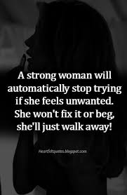 I Don't Beg Quotes Strong woman don't beg Heartfelt Love And Life Quotes 1 9050