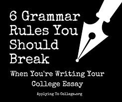 How To Write College Essays 6 Grammar Rules You Should Break When Youre Writing Your