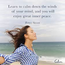 Learn To Calm Down The Winds Of Your Mind And You Will Enjoy Great