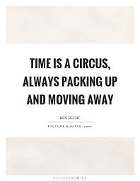 Quotes About Moving Away Magnificent Time Is A Circus Always Packing Up And Moving Away Picture Quotes