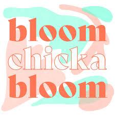 Bloom Chicka Bloom