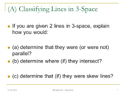a classifying lines in 3 space if you are given 2 lines in