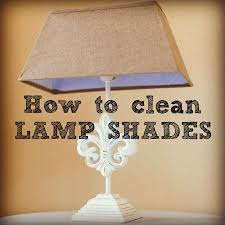 How To Clean Lamp Shades New Knowing How To Clean Lamp Shades Will Improve Your Lighting's