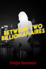 Between Two Billionaires (Contemporary, Alpha, Billionaire, Romance,  Public) - Kindle edition by Summers, Evelyn. Literature & Fiction Kindle  eBooks @ Amazon.com.