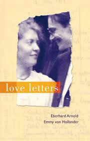 Love Letters By Eberhard Arnold And Emmy Von Hollander