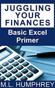 Amazon Com Juggling Your Finances Basic Excel Primer Ebook M L