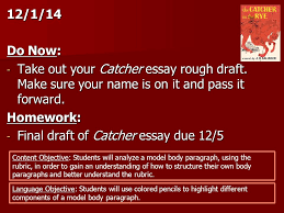 do now take out your catcher essay rough draft make 12 1 14 do now take out your catcher essay rough draft