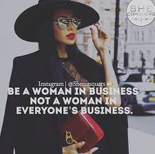 Business Woman Quotes New Be A Woman In Business Not A Woman In Everyone's Business