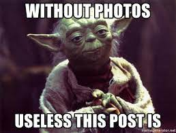 Without photos useless this post is - Yoda | Meme Generator