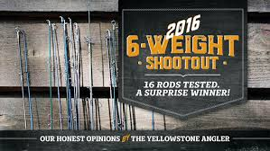 <b>2016</b> 6-weight Shootout - Yellowstone Angler