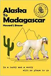 Buy Alaska to Madagascar: In a hurry and a worry with no place to go Book  Online at Low Prices in India | Alaska to Madagascar: In a hurry and a  worry with no place to go Reviews & Ratings - Amazon.in