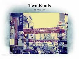 two kinds by amy tan introducing the story ppt  two kinds by amy tan amy tan biography amy tan was born in oakland california
