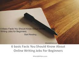 basic facts you should know about online writing jobs for beginners 6 basic facts you should know about online writing jobs for beginners hardywriters com