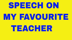 speech on my favourite teacher essay on my favourite teacher  essay on my favourite teacher