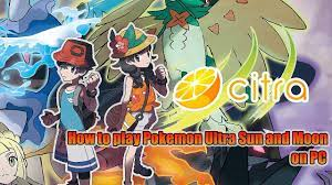 https://youtu.be/5lmXZl9zOlw How to play Pokemon Ultra Sun and Moon on Pc  with Citra - Pokemoner.com
