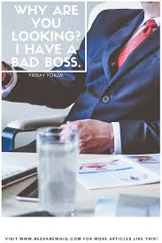 Friday Forum Looking For New Position Because Of Boss Need A