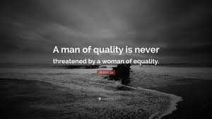Jill Briscoe Quote A Man Of Quality Is Never Threatened By A Woman
