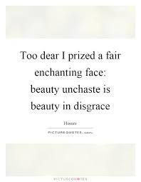 Enchanting Beauty Quotes Best Of Too Dear I Prized A Fair Enchanting Face Beauty Unchaste Is