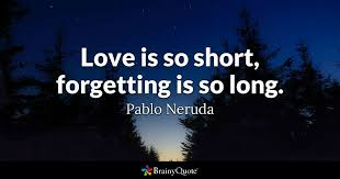 Long Quotes About Love Delectable Love Is So Short Forgetting Is So Long Pablo Neruda BrainyQuote