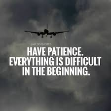 Have Patience Everything Is Difficult In The Beginning Pictures