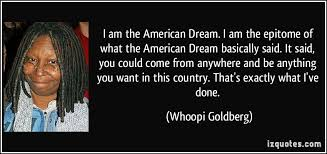 Quotes On American Dream Best of I Am The American Dream I Am The Epitome Of What The American Dream