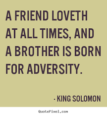 King Solomon Poster Quote A Friend Loveth At All Times And A Magnificent King Solomon Quotes