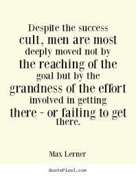 Max Lerner Picture Quotes Despite The Success Cult Men Are Most Impressive Success Quotes For Men