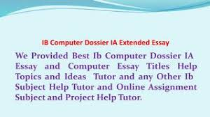 computer essay topics ib computer dossier ia project help and assignment topic by